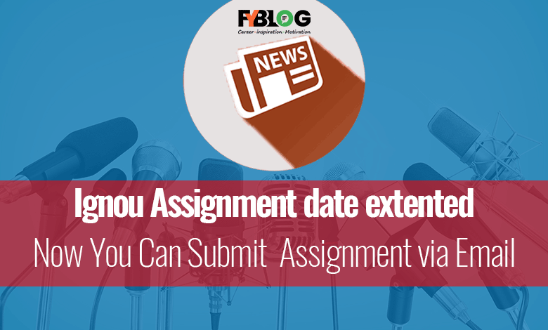 Ignou Assignment Date Extended